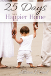 Pintsized Treasures: 25 Days To A Happier Home