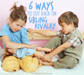 Pintsized Treasures: Six Ways To Cut Back On Sibling Rivalry