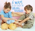 Pintsized Treasures: Six Ways To Cut Back On Sibling Rivalry